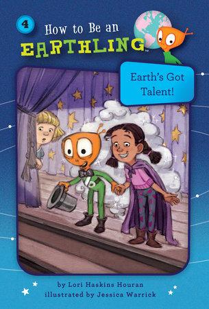 Earth's Got Talent! (Book 4) by Lori Haskins Houran