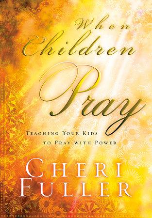 When Children Pray by Cheri Fuller