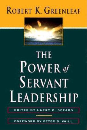 The Power of Servant-Leadership by Robert K. Greenleaf