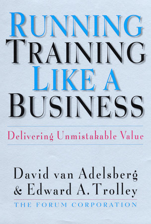 Running Training Like a Business by David Van Adelsberg and Edward A. Trolley