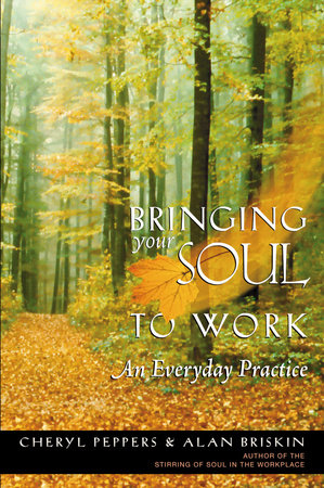 Bringing Your Soul to Work by Cheryl Peppers and Alan Briskin