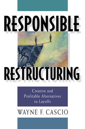 Responsible Restructuring by Wayne F. Cascio