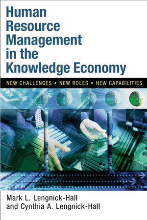 Human Resource Management in the Knowledge Economy by Mark L. Lengnick-Hall and Cynthia A. Lengnick-Hall