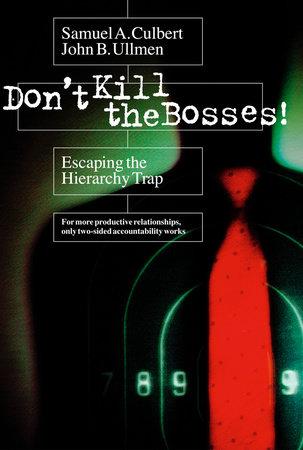 Don't Kill the Bosses! by Samuel A. Culbert and John B. Ullmen