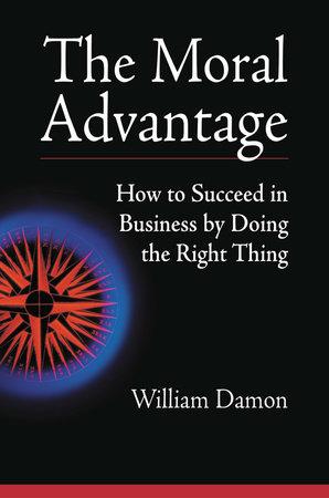 The Moral Advantage by William Damon
