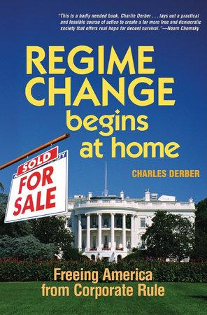 Regime Change Begins at Home by Charles Derber