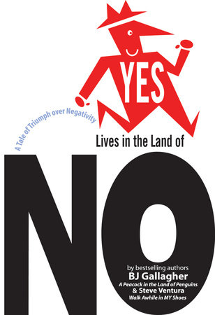 Yes Lives in the Land of No by Bj Gallagher and Steve Ventura
