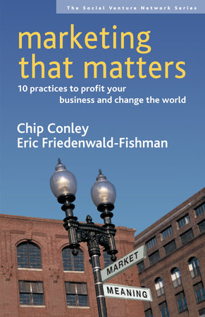 Marketing That Matters by Chip Conley and Eric Friedenwald-Fishman