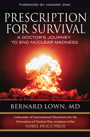 Prescription for Survival by Bernard Lown, M.D.