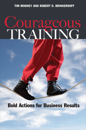 Courageous Training by Tim Mooney and Robert O. Brinkerhoff