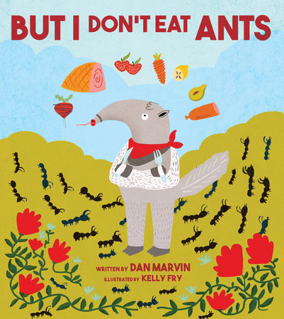 But I Don't Eat Ants by Dan Marvin