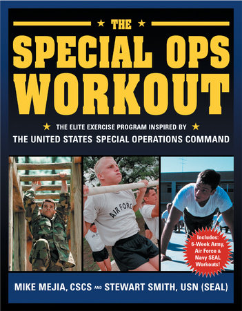 The Special Ops Workout by Mike Mejia, CSCS and Stewart Smith, LT, USN
