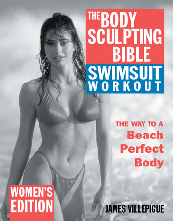 The Body Sculpting Bible Swimsuit Workout: Women's Edition by James Villepigue