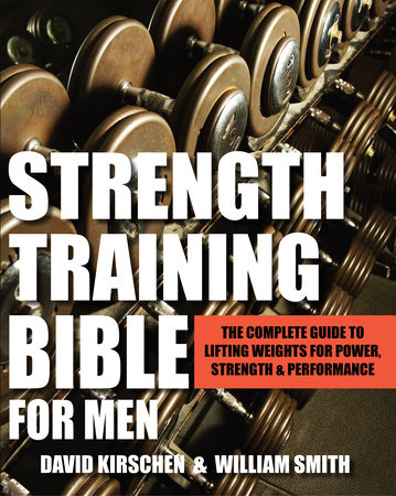 Strength Training Bible for Men by William Smith and David Kirschen