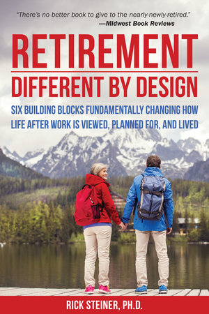 Retirement: Different by Design by Rick Steiner Ph.D.