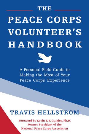 The Peace Corps Volunteer's Handbook by Travis Hellstrom
