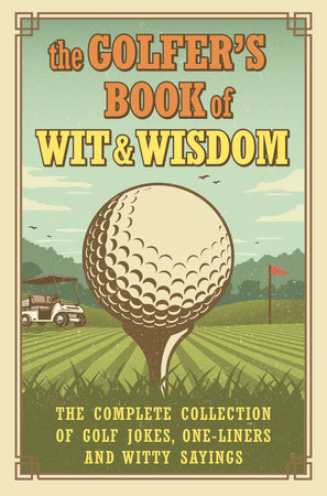 The Golfer's Book of Wit & Wisdom by Gerd De Ley
