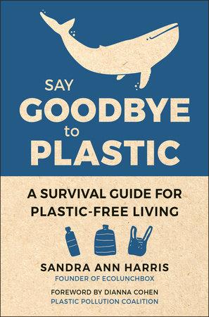 Say Goodbye to Plastic by Sandra Ann Harris