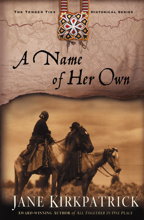 A Name of Her Own by Jane Kirkpatrick