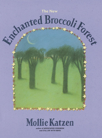 The New Enchanted Broccoli Forest by Mollie Katzen
