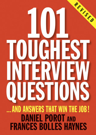101 Toughest Interview Questions by Daniel Porot and Frances Bolles Haynes