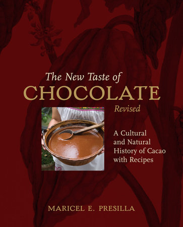 The New Taste of Chocolate, Revised by Maricel E. Presilla