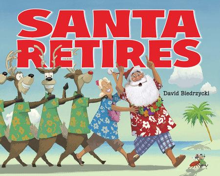 Santa Retires by David Biedrzycki