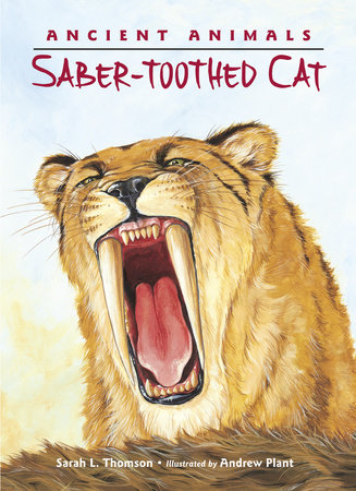 Ancient Animals: Saber-toothed Cat by Sarah L. Thomson