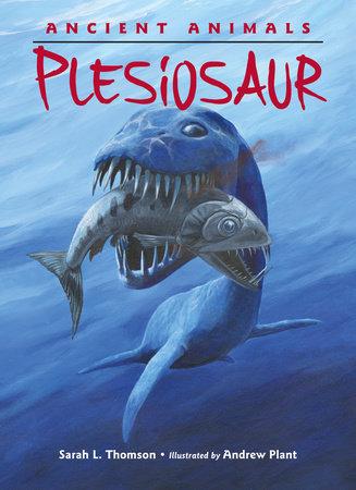 Ancient Animals: Plesiosaur by Sarah L. Thomson