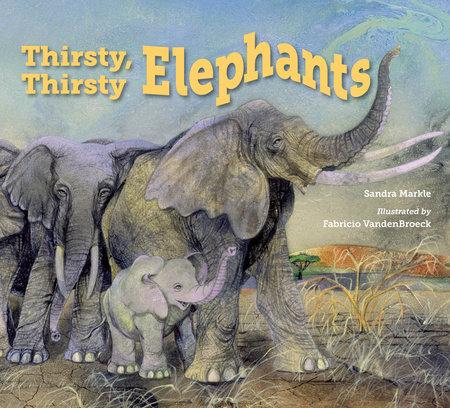 Thirsty, Thirsty Elephants by Sandra Markle