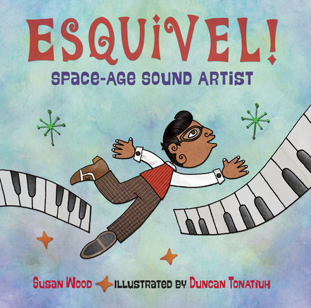 Esquivel!  Space-Age Sound Artist by Susan Wood