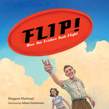 Flip! How the Frisbee Took Flight by Margaret Muirhead