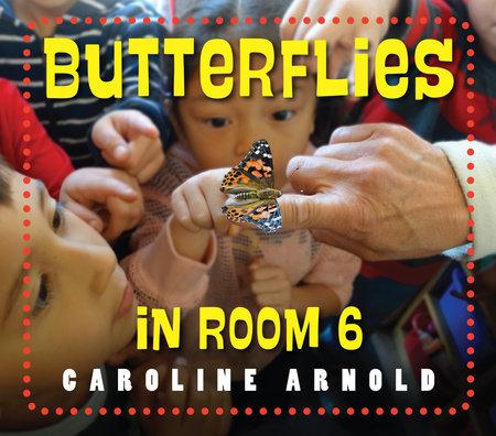 Butterflies in Room 6 by Caroline Arnold