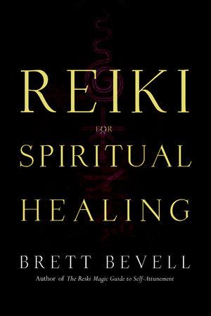 Reiki for Spiritual Healing by Brett Bevell