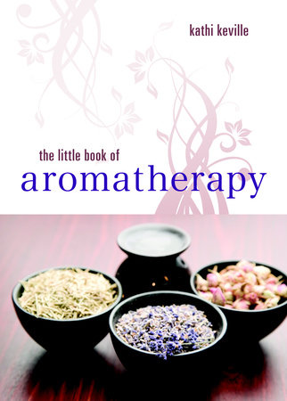 The Little Book of Aromatherapy by Kathi Keville