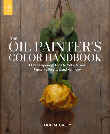 The Oil Painter's Color Handbook by Todd M. Casey