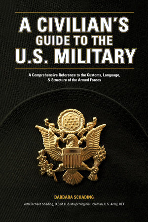 A Civilian's Guide to the U.S. Military by Barbara Schading, Richard Schading and Virginia Holeman