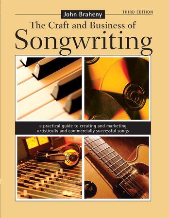 The Craft & Business of Songwriting by John Braheny