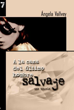 A la Caza del Ultimo Hombre Salvaje by Angela Vallvey