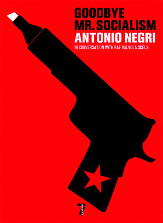 Goodbye Mr. Socialism by Antonio Negri