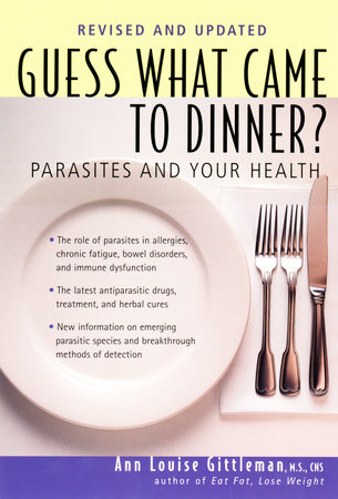 Guess What Came to Dinner? by Ann Louise Gittleman, Ph.D., CNS