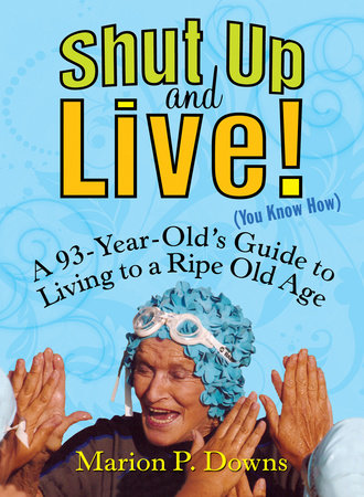 Shut Up and Live! (You Know How) by Marion Downs