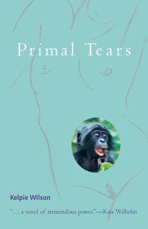 Primal Tears by Kelpie Wilson