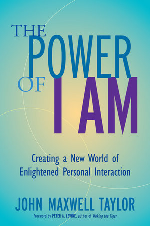 The Power of I Am by John Maxwell Taylor