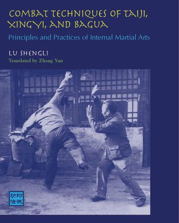 Combat Techniques of Taiji, Xingyi, and Bagua by Lu Shengli