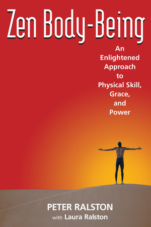 Zen Body-Being by Peter Ralston and Laura Ralston