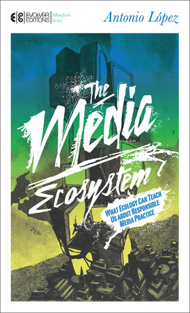 The Media Ecosystem by Antonio Lopez