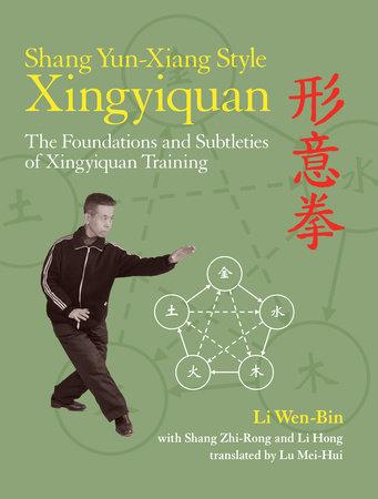 Shang Yun-Xiang Style Xingyiquan by Li Wen-Bin, Shrang Zhi-Rong and Li Hong