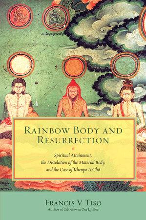 Rainbow Body and Resurrection by Francis V. Tiso