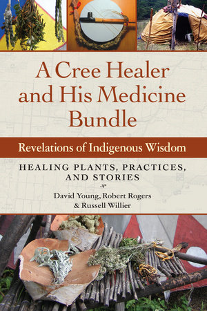 A Cree Healer and His Medicine Bundle by David Young, Robert Rogers and Russell Willier